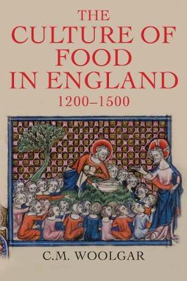 Culture of Food in England, 1200-1500 by C. M. Woolgar