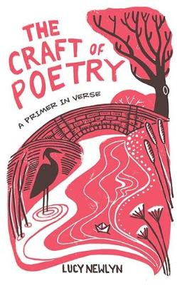 The Craft of Poetry: A Primer in Verse by Lucy Newlyn