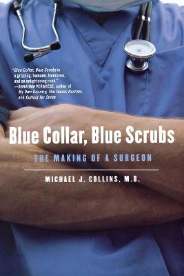 Blue Collar, Blue Scrubs by Dr Michael J Collins