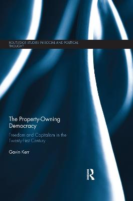 The The Property-Owning Democracy: Freedom and Capitalism in the Twenty-First Century by Gavin Kerr