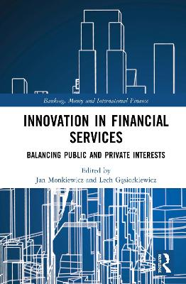 Innovation in Financial Services: Balancing Public and Private Interests book