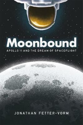 Moonbound: Apollo 11 and the Dream of Spaceflight by Jonathan Fetter-Vorm