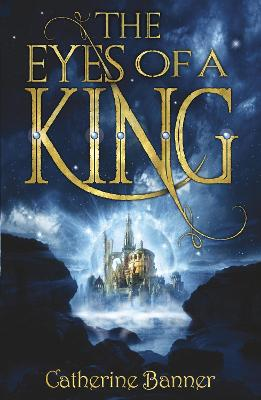 The Eyes of a King by Catherine Banner