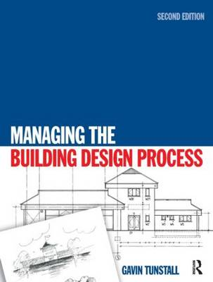 Managing the Building Design Process by Gavin Tunstall