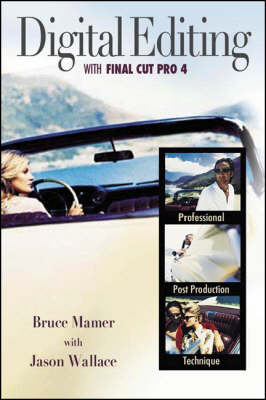 Digital Editing with Final Cut Pro 4: Professional Post-production Technique by Bruce Mamer