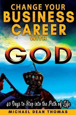 Change Your Business Career with God by Michael Thomas
