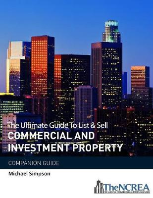 The Ultimate Guide to List & Sell Commercial Investment Property: The Companion Guide by Michael Simpson