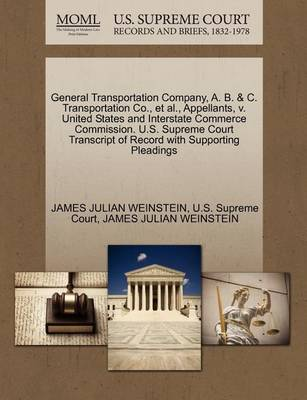 General Transportation Company, A. B. & C. Transportation Co., Et Al., Appellants, V. United States and Interstate Commerce Commission. U.S. Supreme Court Transcript of Record with Supporting Pleadings by James Weinstein