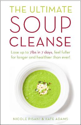 The Ultimate Soup Cleanse by Nicole Pisani