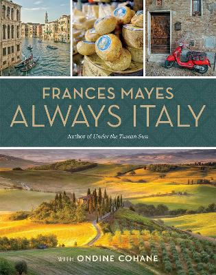 Frances Mayes Always Italy: An Illustrated Grand Tour by Frances Mayes