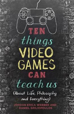 Ten Things Video Games Can Teach Us by Jordan Erica Webber