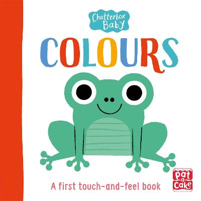 Chatterbox Baby: Colours: A touch-and-feel board book to share by Pat-a-Cake