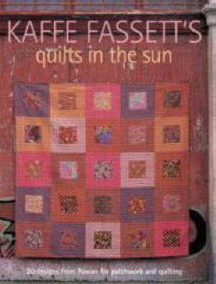 Kaffe Fassett's Quilts in the Sun by Kaffe Fassett