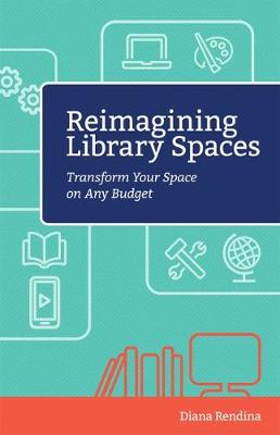 Reimagining Library Spaces by Diana Rendina