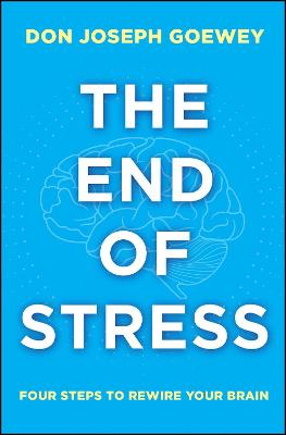The End of Stress by Don Joseph Goewey