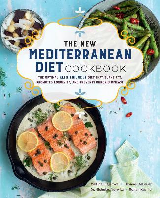 The New Mediterranean Diet Cookbook: The Optimal Keto-Friendly Diet that Burns Fat, Promotes Longevity, and Prevents Chronic Disease by Martina Slajerova