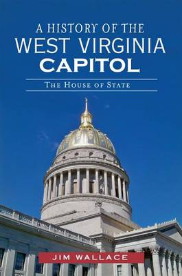 History of the West Virginia Capitol by Jim Wallace