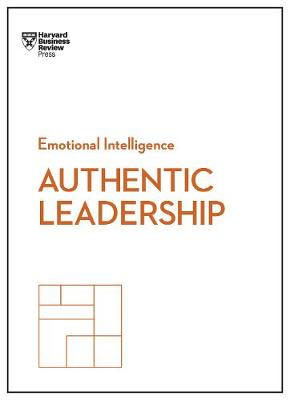 Authentic Leadership (HBR Emotional Intelligence Series) by Bill George