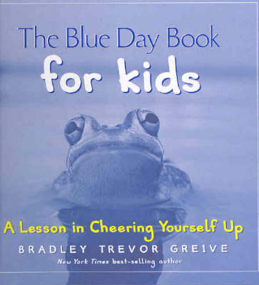The Blue Day Book for Kids by Bradley Trevor Greive