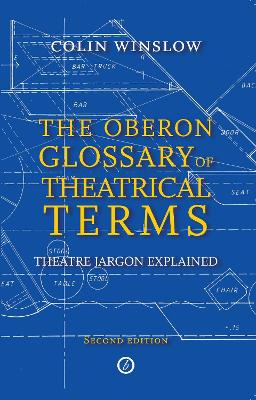Oberon Glossary of Theatrical Terms by Colin Winslow