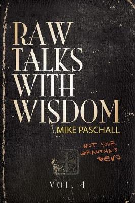 Raw Talks With Wisdom: Not Your Grandma's Devo - Volume 4 (October, November, December) by Michael Dean Paschall
