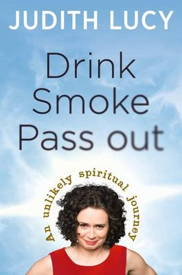 Drink, Smoke, Pass Out: An Unlikely Spiritual Journey book