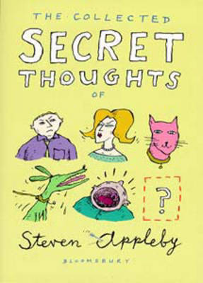 The Collected Secret Thoughts of Steven Appleby by Steven Appleby