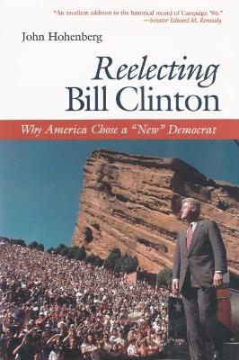 Reelecting Bill Clinton by John Hohenberg