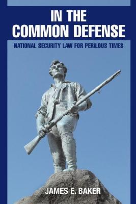 In the Common Defense by James E. Baker