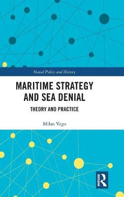 Maritime Strategy and Sea Denial: Theory and Practice by Milan Vego