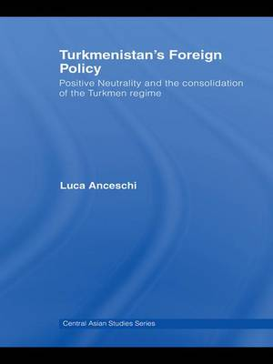 Turkmenistan's Foreign Policy by Luca Anceschi
