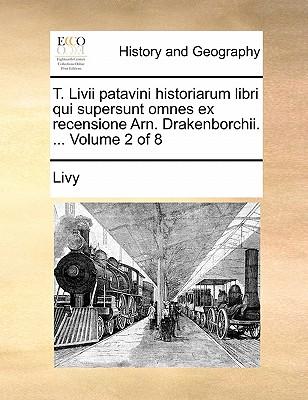 T. LIVII Patavini Historiarum Libri Qui Supersunt Omnes Ex Recensione Arn. Drakenborchii. ... Volume 2 of 8 by Livy