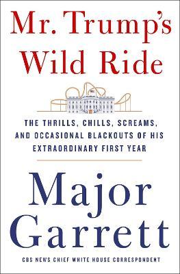 Mr. Trump's Wild Ride by Major Garrett
