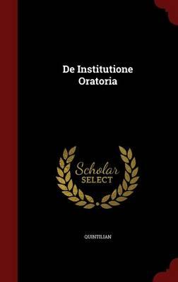 de Institutione Oratoria by Quintilian