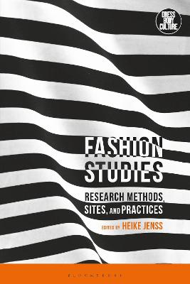Fashion Studies: Research Methods, Sites, and Practices by Heike Jenss
