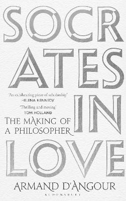 Socrates in Love: The Making of a Philosopher by Armand D'Angour