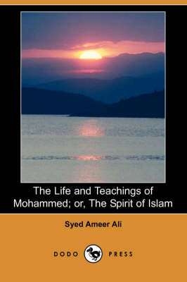 Life and Teachings of Mohammed; Or, the Spirit of Islam (Dodo Press) book