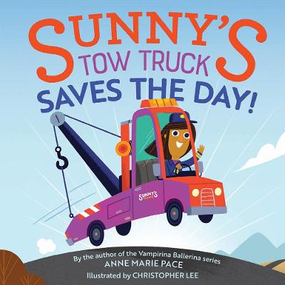 Sunny's Tow Truck Saves the Day!: Sunny's Tow Truck Saves the Day! by Anne Pace
