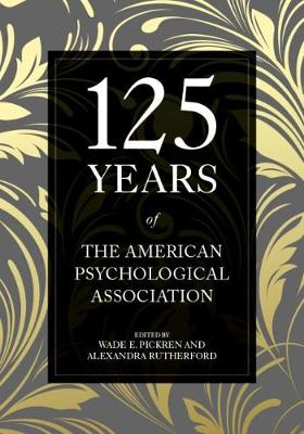 125 Years of the American Psychological Association by Wade E. Pickren
