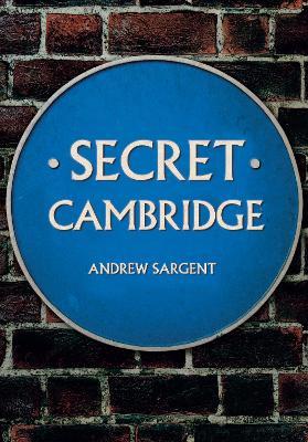 Secret Cambridge by Andrew Sargent