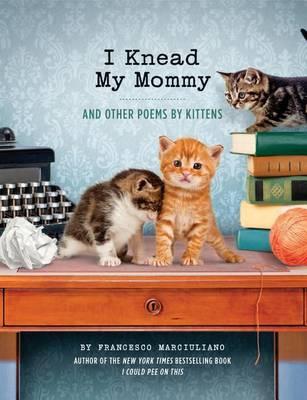 I Knead My Mommy by Francesco Marciuliano