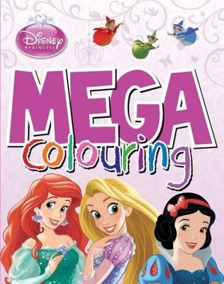 Disney Princess Mega Colouring by Parragon