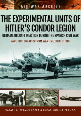 The Experimental Units of Hitler's Condor Legion by Rafael A. Permuy Lopez