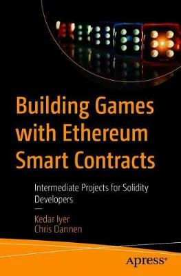 Building Games with Ethereum Smart Contracts by Kedar Iyer