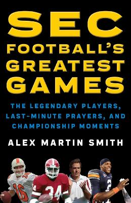 SEC Football's Greatest Games by Alex Martin Smith