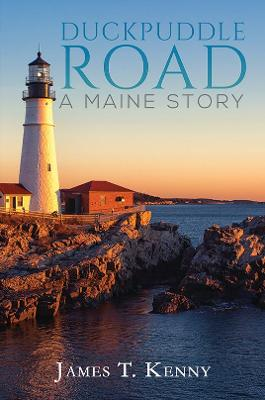 Duckpuddle Road: A Maine Story by James T. Kenny
