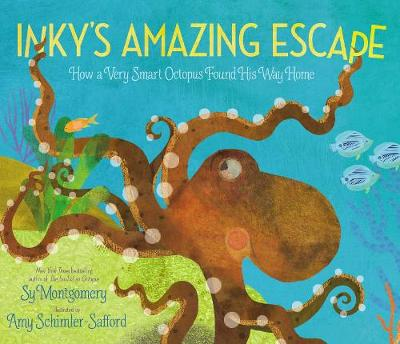 Inky's Amazing Escape: How a Very Smart Octopus Found His Way Home by Sy Montgomery