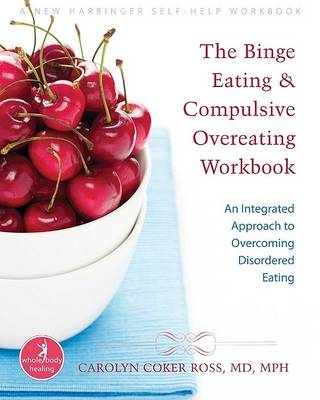 Binge Eating and Compulsive Overeating Workbook by Carolyn Coker Ross