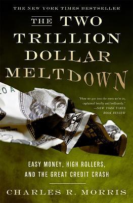 Two Trillion Dollar Meltdown by Charles Morris