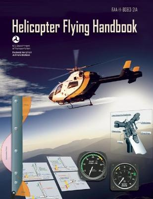 Helicopter Flying Handbook (Federal Aviation Administration) by Federal Aviation Administration (FAA)